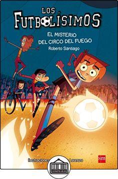 El Misterio Del Circo Del Fuego (Los Futbolísimos) de Roberto Santiago ✿ Libros infantiles y juveniles - (De 6 a 9 años) ✿
