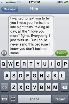 "I wanted to text you to tell you I miss you. I miss the long night talks, texting all day, all the ""I love you more"" fights. But I could never send this because I know you don't feel the same. Break Up Texts, Break Up Quotes, Sad Love Quotes, Girl Quotes, Words Quotes, Qoutes, Sayings, Missing Someone Quotes, Someone Special Quotes"