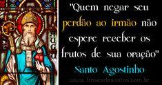 """""""Quem negar seu perdão ao irmão não espere receber os frutos de sua oração."""" Santo Agostinho #SantoAgostinho #perdão"""