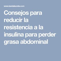 Consejos para reducir la resistencia a la insulina para perder grasa abdominal Diet, Math, Fitness, Blog, Html, Insulin Resistance, Lose Belly Fat, Crunches, Health And Beauty