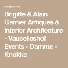 Brigitte & Alain Garnier Antiques & Interior Architecture - Vaucelleshof Events - Damme - Knokke