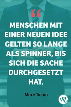 Menschen mit einer neuen Idee gelten so lange als Spinner, bis sich die Sache durchgesetzt hat. #businessquotes #mindset #entrepreneur #entrepeneurship #innovation #spruch #innovations