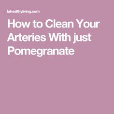 Pomegranate was found to not only improve blood flow in the cardiovascular system of heart patients, but also helped to reduce inflammation and high blood pressure. How to Clean Your Arteries With just Pomegranate Artery Cleanse, Heart Patient, High Blood Pressure, Reduce Inflammation, Pomegranate, Diets, Exercise, Cleaning, Health
