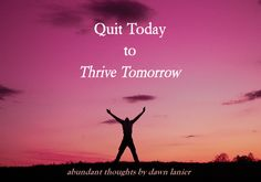 Contrary to popular belief, there are indeed times when saying I QUIT is the most empowering thing you can do. http://bizcoachdawn.com/quit-today-thrive-tomorrow/