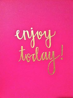 Golden Words Enjoy Today Original 8.5 x 11 Pink by EvelynHenson