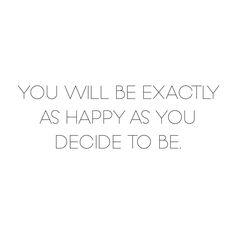 You will be exactly as happy as you decide to be. #VukaEnergy #VukaTribe #WakeUpToWhatsInside