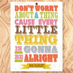 Bob Marley Quote Art Print -11X14 - No. Q0103 - Dont' worry about a thing cause every little thing is gonna be alright