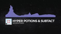 Hyper Potions & Subtact - Adventures   One of the best future bass songs on monstercat