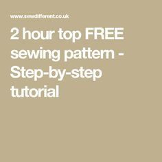 2 hour top FREE sewing pattern - Step-by-step tutorial