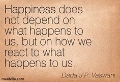 happiness does not depend on what happens to us but on how we react to what happens to us - Happiness Happens Day Secret Society Of Happy People wallpapers images quotes and best wishes elegance-style.com #happiness