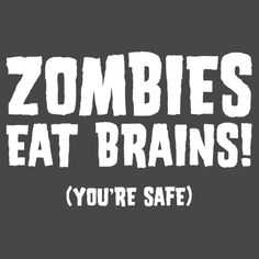 ZOMBIES EAT BRAINS. (YOU'RE SAFE) T-SHIRT(WHITE INK)