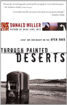 Through Painted Deserts: Light, God, and Beauty on the Open Road by Donald Miller http://www.amazon.com/dp/0785209824/ref=cm_sw_r_pi_dp_ophbvb0RM4B6J