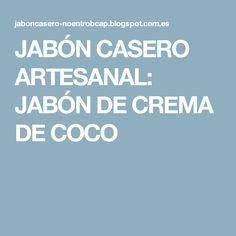 JABÓN CASERO ARTESANAL: JABÓN DE CREMA DE COCO