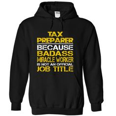 (Top Tshirt Charts) Tax Preparer Beacuse Badass Miracle Worker Is Not An Official Job Title at Tshirt Family Hoodies, Funny Tee Shirts
