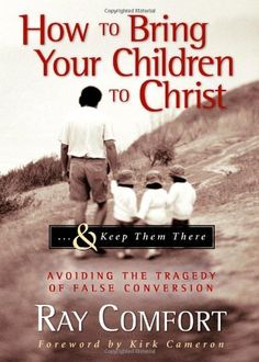 How to Bring Your Children to Christ..& Keep Them There: Avoiding the Tragedy of False Conversion, http://www.amazon.com/dp/0974930040/ref=cm_sw_r_pi_awdm_.g2ttb1WZSQGM