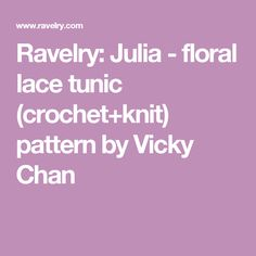 Ravelry: Julia - floral lace tunic (crochet+knit) pattern by Vicky Chan