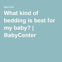 What kind of bedding is best for my baby? | BabyCenter