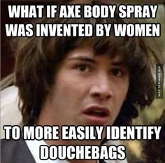 What If Axe Body Spray... - The Best Funny Pictures