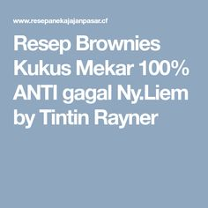 Resep Brownies Kukus Mekar 100% ANTI gagal Ny.Liem by Tintin Rayner