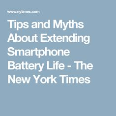Tips and Myths About Extending Smartphone Battery Life - The New York Times