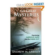The Great Mysteries: Experiencing Catholic Faith from the Inside Out by Andrew M. Greeley