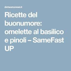 Ricette del buonumore: omelette al basilico e pinoli – SameFast UP