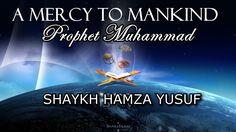 A Mercy To Mankind - Shaykh Hamza Yusuf | *FULL LECTURE* | HD