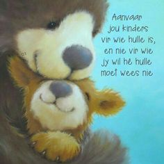Aanvaar jou kinders vir wie hulle is, en nie vir wie jy wil hê hulle moet wees nie Afrikaanse Quotes, D1, Wisdom Quotes, Wise Words, Lisa, Teddy Bear, Sayings, Blessings, Blue