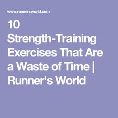 10 Strength-Training Exercises That Are a Waste of Time | Runner's World