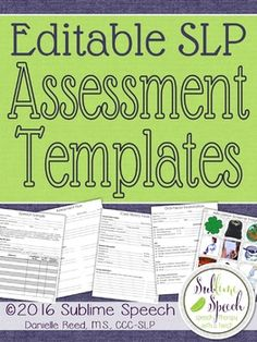 Editable SLP Assessment Templates - Over 60 pages w/20 FULLY EDITABLE assessment templates, forms & resources for a variety of needs for SLPs. Included in the .zip file is a full PDF of forms ready to print & a PowerPoint document that can be edited to fit your specific needs or to type your findings in for a finished look. From @SublimeSpeech