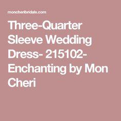 Three-Quarter Sleeve Wedding Dress- 215102- Enchanting by Mon Cheri