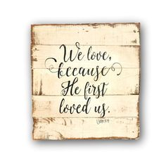 We Love Because He First Loved Us Wood Sign / 1 John Sign / Wedding Gift / Bible Verse Wood Wall Hanging Wood Signs Sayings, Diy Wood Signs, Pallet Signs, Rustic Signs, Sign Quotes, Wall Quotes, Bible Verse Signs, Scripture Quotes, He First Loved Us
