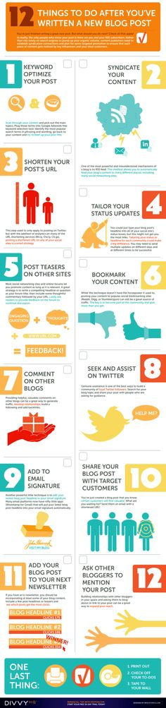 INFOGRAPHIC: 12 THINGS TO DO AFTER YOU'VE WRITTEN A NEW BLOG POST    You've just finished writing a great new post. But what should you do next? The only people who know your post is there are you and your RSS subscribers. Rather than rely solely on search engines to pump up your organic volume, content publishers need to establish syndication connections and plan for some targeted promotion to ensure that each piece of content gets noticed by key influencers and your ideal customers.