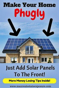 Does Adding Solar Panels to My Home Increase The Value? What Happens if I Add Solar Power to The Front of My Home? http://www.maxrealestateexposure.com/solar-power-selling-buying-home/
