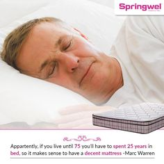 Apparently, if you live until 75, you'll have spent 25 years in bed, so it makes sense to have a decent mattress - Marc Warren