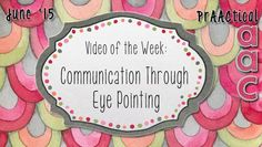 PrAACtical AAC: Video of the Week-Communication Through Eye Pointing. Pinned by SOS Inc. Resources. Follow all our boards at pinterest.com/sostherapy/ for therapy resources.