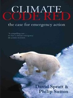Climate Code Red [electronic resource] : The Case for Emergency Action / David Spratt
