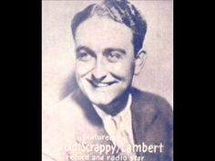 Harold Scrappy Lambert (12 May 1901 -- 30 November 1987, New Brunswick, New Jersey) was an American dance band vocalist who appeared on hundreds of recordings from the 1920s to the 1940s. The Dorsey Brothers were a studio group fronted by musicians Tommy and Jimmy Dorsey. They started recording under their name in 1928 with a series of studio...