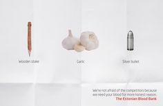 The Estonian Blood Bank: Need your blood, 3     We're not afraid of the competitors because we need your blood for more honest reason.  Advertising Agency: Age McCann Estonia