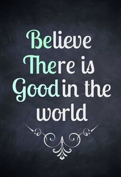"""""""Believe There Is Good In The World!""""   Be the good motivation feel good quotes best quotes Great Quotes, Quotes To Live By, Me Quotes, Motivational Quotes, Inspirational Quotes, Quotes Positive, The Words, Kindness Quotes, Kindness Ideas"""