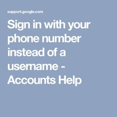 Sign in with your phone number instead of a username - Accounts Help