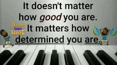 It Doesn't Matter How Good You Are. It Matters How Determined You Are: #...