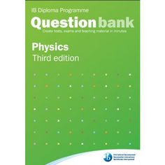 Hundreds of IB Diploma Programme Physics examination questions, tailored to the latest course requirements