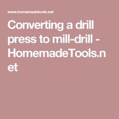 Converting a drill press to mill-drill - HomemadeTools.net