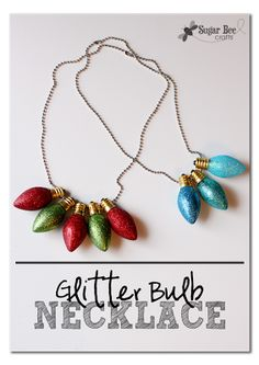 A perfect last-minute holiday craft - - glitter up some light bulbs - these are so cool!!  Sugar Bee Crafts: Glitter Christmas Light Bulb Necklace