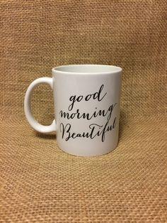 Good Morning Beautiful. Coffee mug. Cute coffee mug. by ByTracey