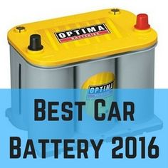 Best Car Battery 2016 [Reviews, Comparison and Buyer's Guide]