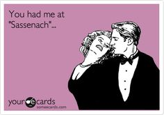 "You had me at 'Sassenach'... ""Outlander"" by Diana Gabaldon."