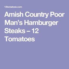 Amish Country Poor Man's Hamburger Steaks – 12 Tomatoes