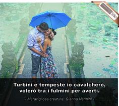 """Fulmini e tempeste io cavalcherò, volerò tra i fulmini per averti..."" (Meravigliosa creatura) - Gianna Nannini"